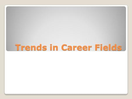 Trends in Career Fields. Workplace Trends Changes employers are making in order to be more efficient and competitive Competence ◦In today's workplace,