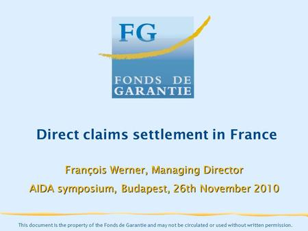 This document is the property of the Fonds de Garantie and may not be circulated or used without written permission. Direct claims settlement in France.