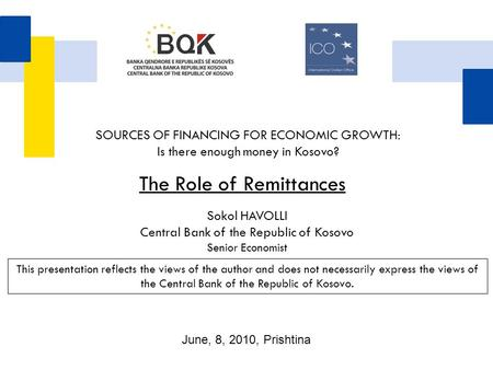 Sokol HAVOLLI Central Bank of the Republic of Kosovo Senior Economist The Role of Remittances This presentation reflects the views of the author and does.