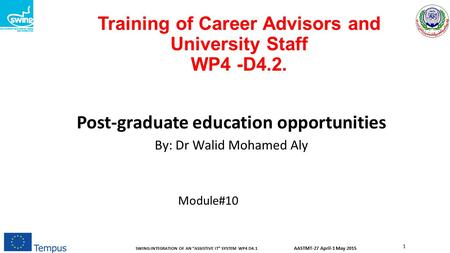 "AASTMT-27 April-1 May 2015 SWING:INTEGRATION OF AN ""ASSISTIVE IT"" SYSTEM WP4 D4.1 1 Training of Career Advisors and University Staff WP4 -D4.2. Post-graduate."
