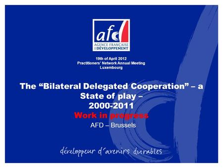 "The ""Bilateral Delegated Cooperation"" – a State of play – 2000-2011 Work in progress 19th of April 2012 Practitioners' Network Annual Meeting Luxembourg."