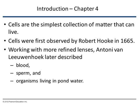 Introduction – Chapter 4 Cells are the simplest collection of matter that can live. Cells were first observed by Robert Hooke in 1665. Working with more.