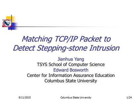 Matching TCP/IP Packet to Detect Stepping-stone Intrusion Jianhua Yang TSYS School of Computer Science Edward Bosworth Center for Information Assurance.