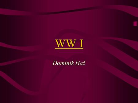 WW I Dominik Haž. Basic facts 1914-1918 Also known as the Great War or The War to end all wars First global military conflict About 10 million combatants.