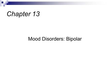 Mood Disorders: Bipolar Chapter 13. Called Manic Depressive Disorder Characterized by 2 opposite poles: mania- exaggerated euphoria or irritability.