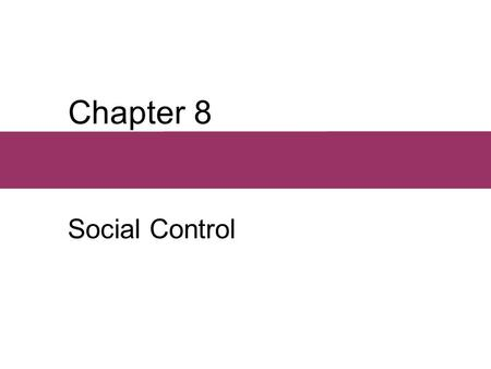 Chapter 8 Social Control. Chapter Outline  Informal Control  Formal Control  Prevention  Deterrence  The Wheels of Justice  Reform and Resocialization.