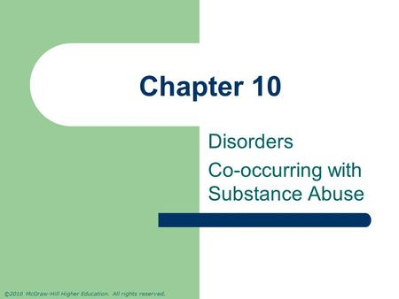 ©2010 McGraw-Hill Higher Education. All rights reserved. Chapter 10 Disorders Co-occurring with Substance Abuse.
