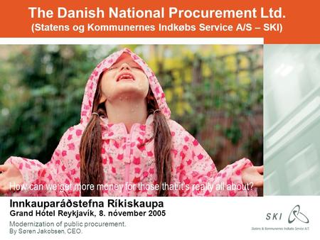 The Danish National Procurement Ltd. (Statens og Kommunernes Indkøbs Service A/S – SKI) How can we get more money for those that it's really all about?