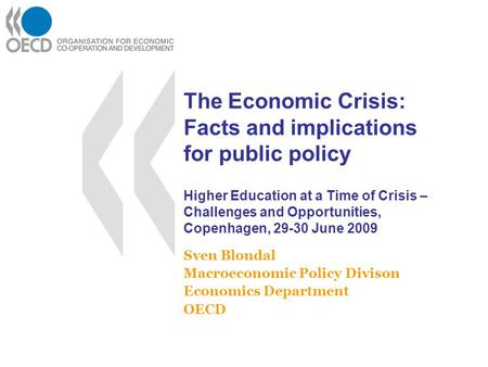The Economic Crisis: Facts and implications for public policy Higher Education at a Time of Crisis – Challenges and Opportunities, Copenhagen, 29-30 June.