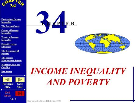 34 - 1 Copyright McGraw-Hill/Irwin, 2005 Facts About Income Inequality The Lorenz Curve Causes of Income Inequality Trends in Income Inequality Equality.