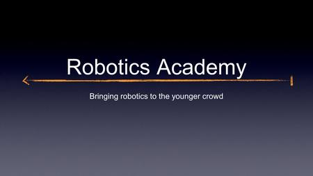 Robotics Academy Bringing robotics to the younger crowd.