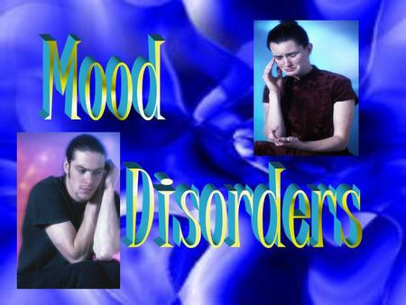 " Gross Deviations in Mood  Depression: ""The Low"" –The ""Common Cold"" of Mental Illness –Major Depressive Episode is Most Common  Mania: ""The High"" –Abnormally."
