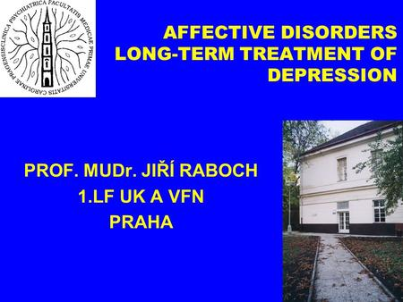 AFFECTIVE DISORDERS LONG-TERM TREATMENT OF DEPRESSION PROF. MUDr. JIŘÍ RABOCH 1.LF UK A VFN PRAHA.