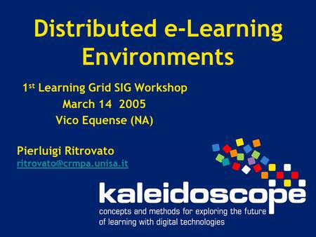 Distributed e-Learning Environments 1 st Learning Grid SIG Workshop March 14 2005 Vico Equense (NA) Pierluigi Ritrovato