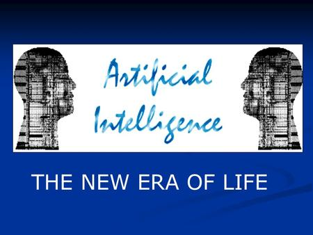 THE NEW ERA OF LIFE. Introduction: Artificial Intelligence (AI) is the area of computer science focusing on creating machines that can engage on behaviors.