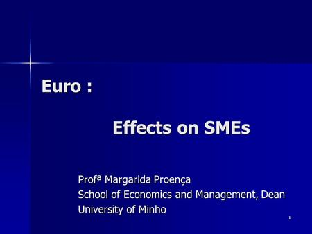 1 Euro : Effects on SMEs Profª Margarida Proença School of Economics and Management, Dean University of Minho.