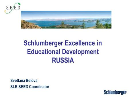 Schlumberger Excellence in Educational DevelopmentRUSSIA Svetlana Belova SLR SEED Coordinator.