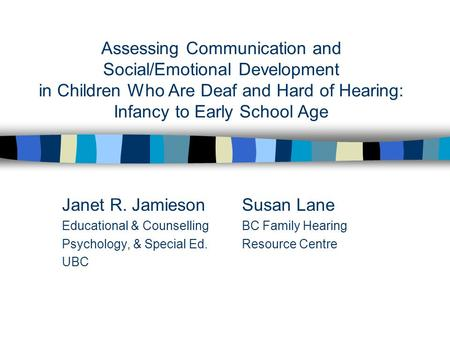 Assessing Communication and Social/Emotional Development in Children Who Are Deaf and Hard of Hearing: Infancy to Early School Age Janet R. JamiesonSusan.