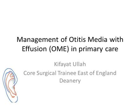 Management of Otitis Media with Effusion (OME) in primary care