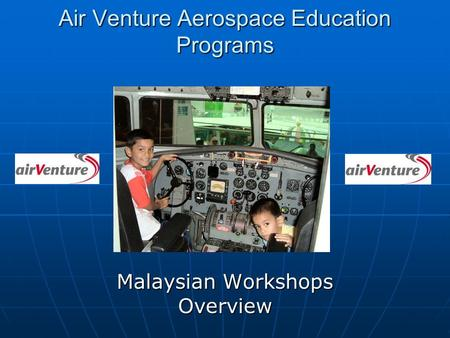 Air Venture Aerospace Education Programs Malaysian Workshops Overview.