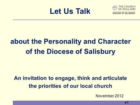 1 Let Us Talk about the Personality and Character of the Diocese of Salisbury An invitation to engage, think and articulate the priorities of our local.