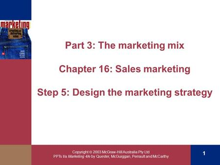 Copyright  2003 McGraw-Hill Australia Pty Ltd PPTs t/a Marketing 4/e by Quester, McGuiggan, Perrault and McCarthy 1 Part 3: The marketing mix Chapter.