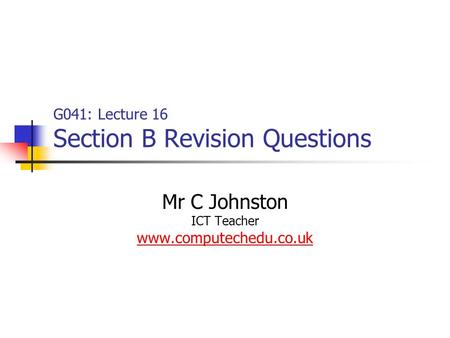 G041: Lecture 16 Section B Revision Questions