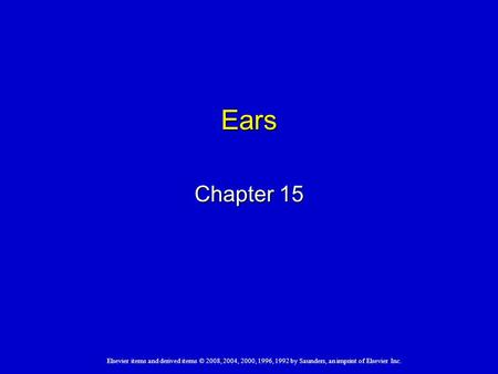 Elsevier items and derived items © 2008, 2004, 2000, 1996, 1992 by Saunders, an imprint of Elsevier Inc. Ears Chapter 15.