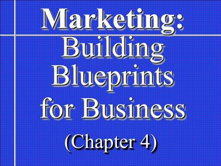 Marketing: Building Blueprints for Business Marketing: Building Blueprints for Business (Chapter 4)