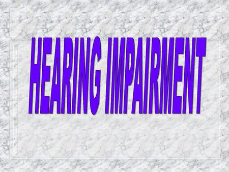HI2 Hearing is a primary sense that helps to access information through the ear and connects us to people and things in our environment. Hearing impairment.
