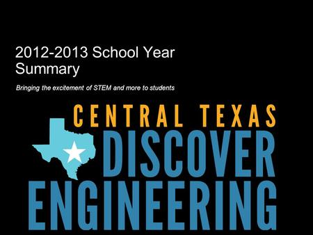 2012-2013 School Year Summary Bringing the excitement of STEM and more to students.