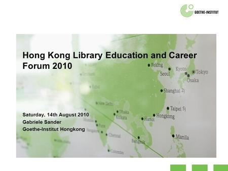 Hong Kong Library Education and Career Forum 2010 Saturday, 14th August 2010 Gabriele Sander Goethe-Institut Hongkong.