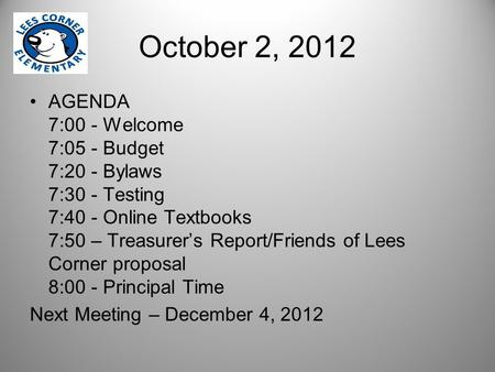 October 2, 2012 AGENDA 7:00 - Welcome 7:05 - Budget 7:20 - Bylaws 7:30 - Testing 7:40 - Online Textbooks 7:50 – Treasurer's Report/Friends of Lees Corner.