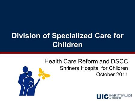 Health Care Reform and DSCC Shriners Hospital for Children October 2011 Division of Specialized Care for Children.
