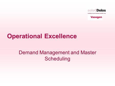 Operational Excellence Demand Management and <strong>Master</strong> <strong>Scheduling</strong>.