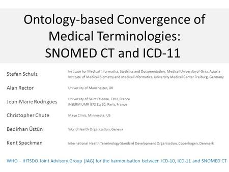 Ontology-based Convergence of Medical Terminologies: SNOMED CT and ICD-11 Institute for Medical Informatics, Statistics and Documentation, Medical University.