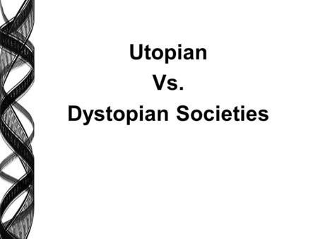 Utopian Vs. Dystopian Societies. 6 Basic questions all societies must answer: human questionsbasic issues 1) Why are we here?Goals & objectives 2) Who's.