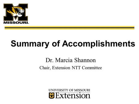 Summary of Accomplishments Dr. Marcia Shannon Chair, Extension NTT Committee.