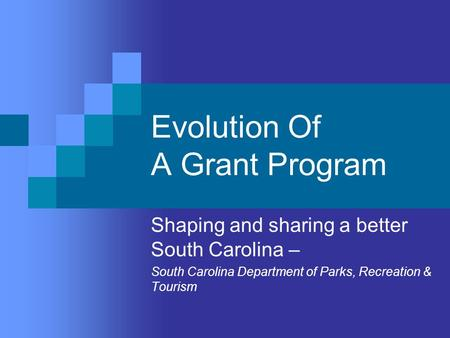 Evolution Of A Grant Program Shaping and sharing a better South Carolina – South Carolina Department of Parks, Recreation & Tourism.