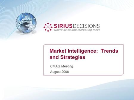 CMAG Meeting August 2008 Market Intelligence: Trends and Strategies.