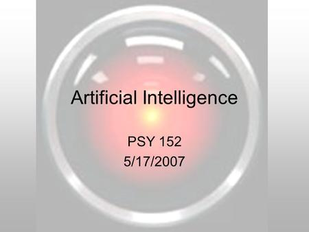 Artificial Intelligence PSY 152 5/17/2007. Preliminary Questions Will this material be on the test? –Yes. Is this material in the textbook? –No. Will.