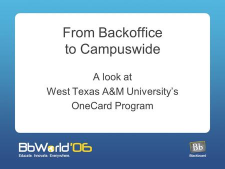 From Backoffice to Campuswide A look at West Texas A&M University's OneCard Program.
