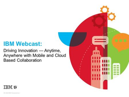 IBM Webcast: Driving Innovation — Anytime, Anywhere with Mobile and Cloud Based Collaboration.