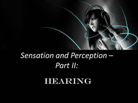 Sensation and Perception – Part II: Hearing. Frequency Amplitude.