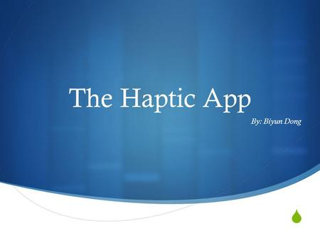  The Haptic App By: Biyun Dong. What is it?  Haptic Technology  Math Video Clip.