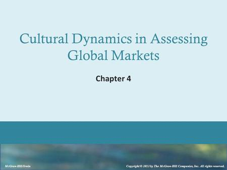McGraw-Hill/Irwin Copyright © 2013 by The McGraw-Hill Companies, Inc. All rights reserved. Cultural Dynamics in Assessing Global Markets Chapter 4.
