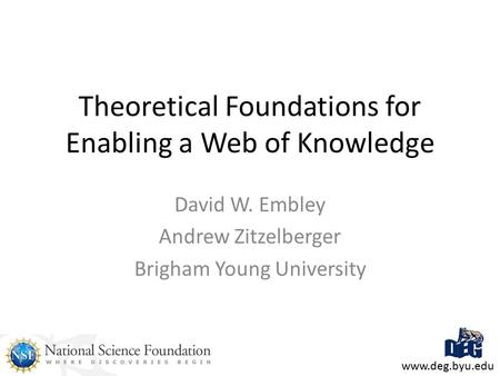 Theoretical Foundations for Enabling a Web of Knowledge David W. Embley Andrew Zitzelberger Brigham Young University www.deg.byu.edu.