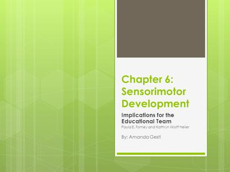 Chapter 6: Sensorimotor Development Implications for the Educational Team Paula E. Forney and Kathryn Wolff Heller By: Amanda Gestl.