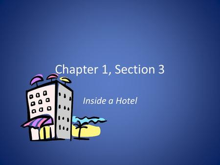 Chapter 1, Section 3 Inside a Hotel. The Hotel Marketing Division Mission Identify prospective guests for the hotel. Shape the products and services of.