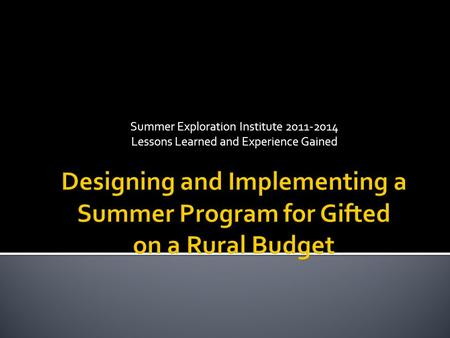 Summer Exploration Institute 2011-2014 Lessons Learned and Experience Gained.